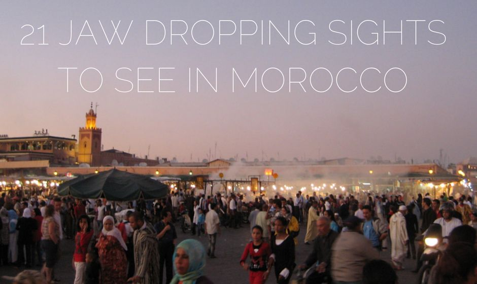 21 Jaw Dropping Sights to See in Morocco